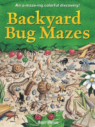 Backyard Bug Mazes: An A-maze-ing Colorful Discovery!: Moreau, Roger