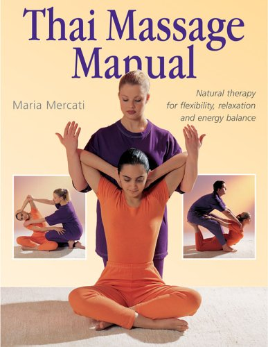 9781402728518: The Thai Massage Manual: Natural Therapy For Flexibility, Relaxation, And Energy Balance