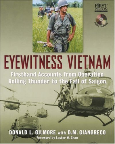 Eyewitness Vietnam: Firsthand Accounts from Operation Rolling Thunder to the Fall of Saigon. With a...