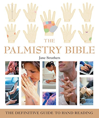The Palmistry Bible: The Definitive Guide to Hand Reading: Struthers, Jane