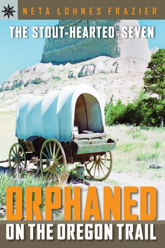 Sterling Point Books®: The Stout-Hearted Seven: Orphaned on the Oregon Trail: Frazier, Neta Lohnes