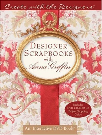 9781402732478: Create with the Designers: Designer Scrapbooks with Anna Griffin w/DVD&CD-ROM (Create With Me)