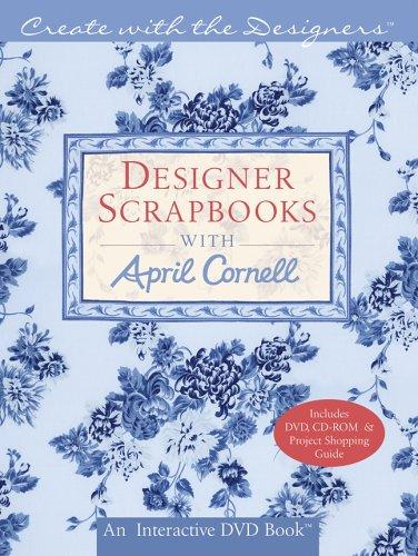 Create with the Designers: Designer Scrapbooks with April Cornell (Create With Me): Cornell, April