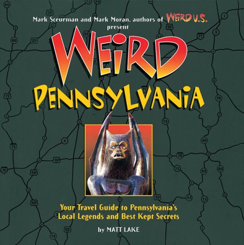 9781402732799: Weird Pennsylvania: Your Travel Guide to Pennsylvania's Local Legends and Best Kept Secrets