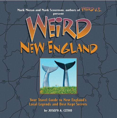 9781402733307: Weird New England: Your Travel Guide to New England's Local Legends and Best Kept Secrets