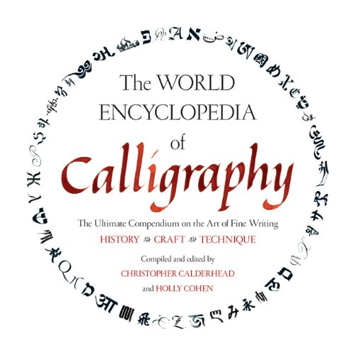 The World Encyclopedia of Calligraphy: The Ultimate Compendium on the Art of Fine Writing-History, ...