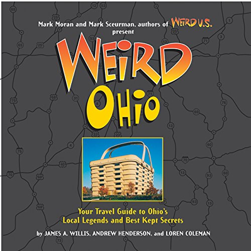 Weird Ohio: Your Travel Guide to Ohio's Local Legends and Best Kept Secrets (1402733828) by Loren Coleman; Andy Henderson; James A Willis