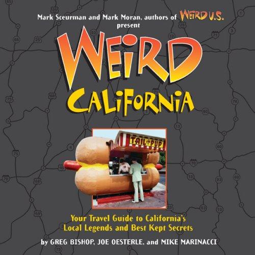 9781402733840: Weird California: Your Travel Guide to California's Local Legends and Best Kept Secrets (Weird U.S.)