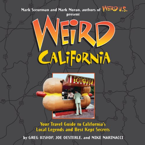 9781402733840: Weird California: Your Travel Guide to California's Local Legends and Best Kept Secrets