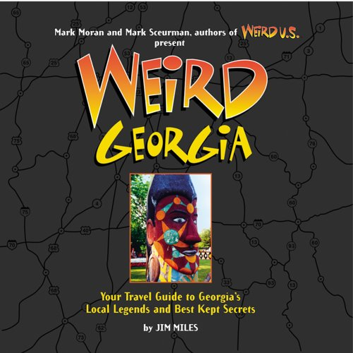 9781402733888: Weird Georgia: Your Travel Guide to Georgia's Local Legends and Best Kept Secrets