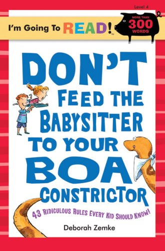 9781402734298: Don't Feed the Babysitter to Your Boa Constrictor: 43 Ridiculous Rules Every Kid Should Know (I'm Going to Read Series, Level 4)