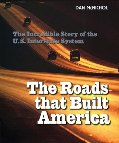 9781402734687: The Roads That Built America: The Incredible Story of the U.S. Interstate System