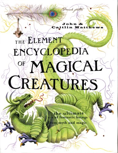 9781402735431: The Element Encyclopedia of Magical Creatures: The Ultimate A-Z of Fantastic Beings From Myth and Magic