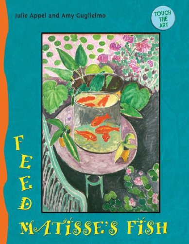 Touch the Art: Feed Matisse's Fish: Amy Guglielmo; Julie Appel