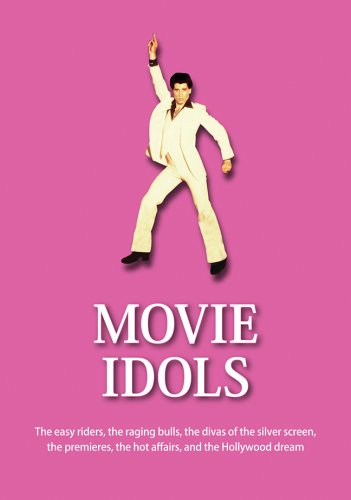 Movie Idols: The Easy Riders, the Raging Bulls, the Divas of the Silver Screen, the Premieres, the ...