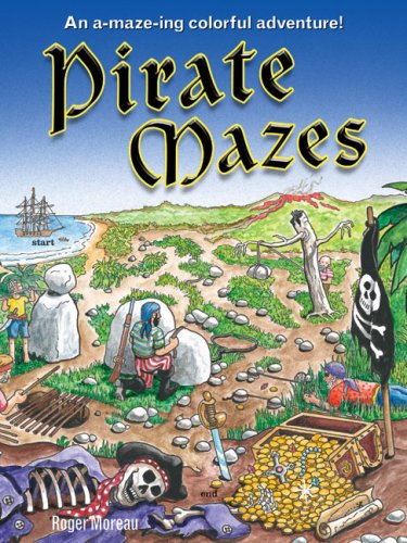 Pirate Mazes: An A-maze-ing Colorful Adventure!: Moreau, Roger