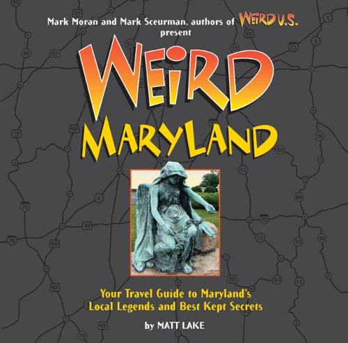 9781402739064: Weird Maryland: Your Travel Guide to Maryland's Local Legends and Best Kept Secrets