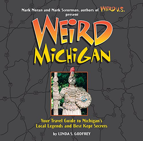 9781402739071: Weird Michigan: Your Travel Guide to Michigan's Local Legends and Best Kept Secrets