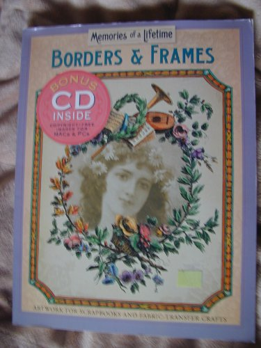 Borders & Frames, Memories of a Lifetime, Artwork for Scrapbooks and Fabric-Transfer Crafts (CD i...