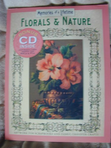 Florals & Nature, Memories of a Lifetime, Artwork for Scrapbooks and Fabric-Transfer Crafts (CD i...
