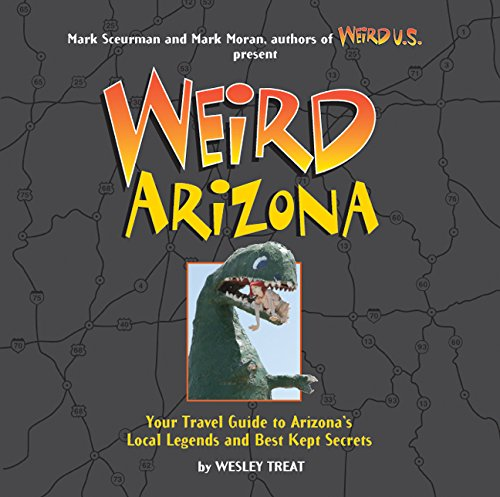 9781402739385: Weird Arizona: Your Travel Guide to Arizona's Local Legends and Best Kept Secrets