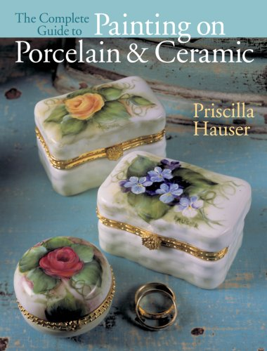 9781402739880: The Complete Guide to Painting on Porcelain & Ceramic