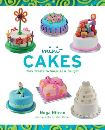 9781402739989: Mini-Cakes: Tiny Treats to Surprise & Delight