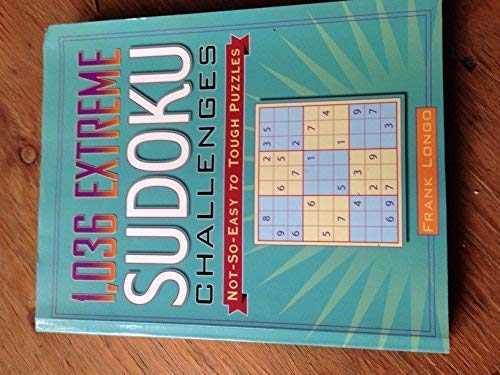 1036 Extreme Sudoku Challenges: Not-So-Easy to Tough Puzzles: Frank Longo
