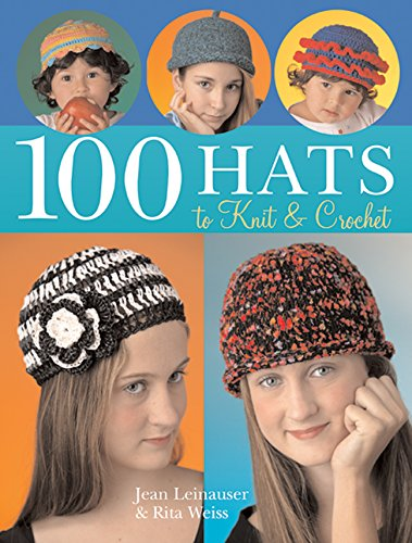 9781402740404: 100 Hats to Knit and Crochet