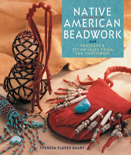 Native American Beadwork: Projects & Techniques from the Southwest: Geary Ph.D., Theresa Flores