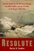 9781402740855: Resolute: The Epic Search for the Northwest Passage And John Franklin, And the Discovery of the Queen's Ghost Ship