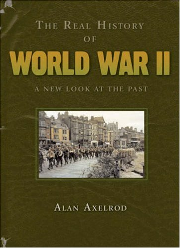 9781402740909: The Real History of World War II: A New Look at the Past (Real History Series)