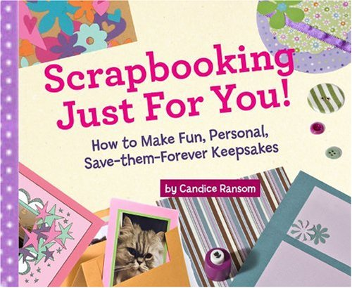 9781402740961: Scrapbooking Just for You!: How to Make Fun, Personal, Save-Them-Forever Keepsakes
