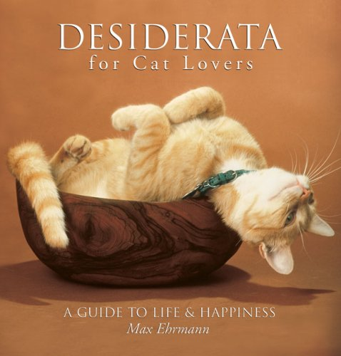 Desiderata for Cat Lovers: A Guide to Life & Happiness: Max Ehrmann