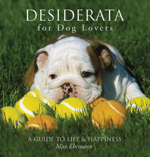 Desiderata for Dog Lovers : A Guide to Life and Happiness