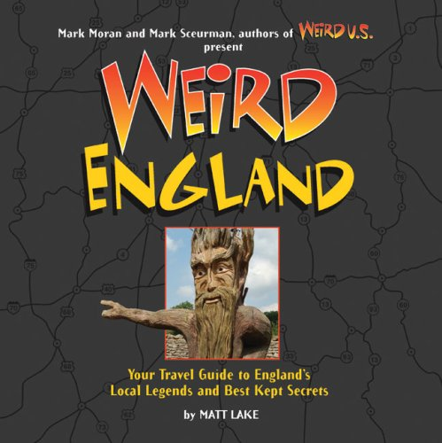 9781402742293: Weird England: Your Travel Guide to England's Local Legends and Best Kept Secrets
