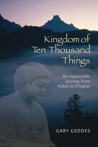 9781402743634: The Kingdom of Ten Thousand Things: An Impossible Journey from Kabul to Chiapas