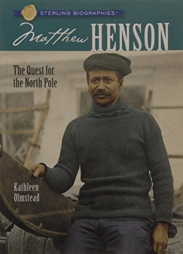 Sterling Biographies®: Matthew Henson: The Quest for the North Pole (1402744412) by Kathleen Olmstead