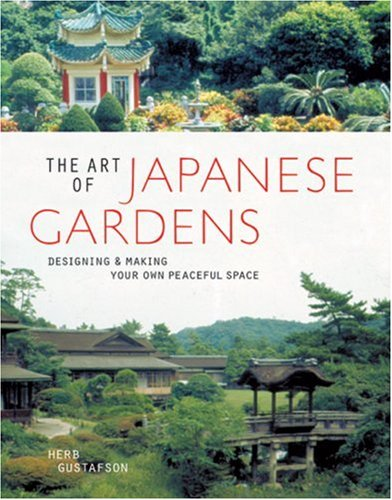 The Art of Japanese Gardens: Designing and Making Your Own Peaceful Place