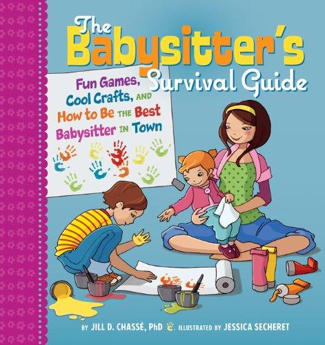 The Babysitter's Survival Guide: Fun Games, Cool: Jill D. ChassÃ