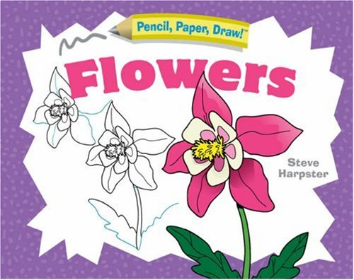 9781402746802: Pencil, Paper, Draw!®: Flowers