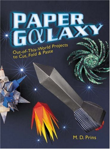 9781402747168: Paper Galaxy: Out-of-This-World Projects to Cut, Fold & Paste