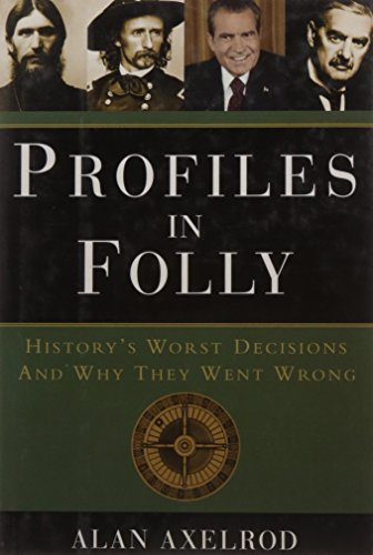 Profiles in Folly: History's Worst Decisions and Why They Went Wrong (1402747683) by Alan Axelrod