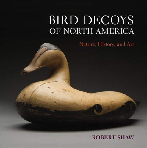 Bird Decoys Of North America. Nature, History, and Art