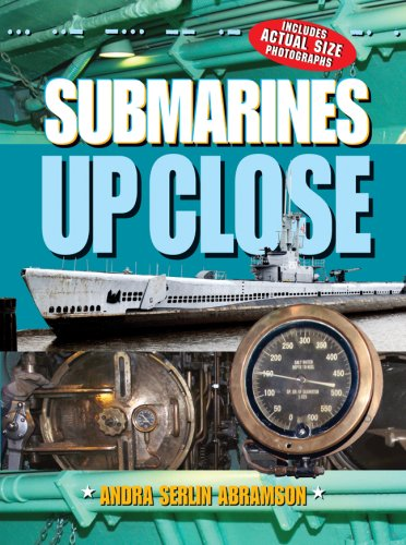Submarines Up Close (Up Close (Sterling Hardcover)): Andra Serlin Abramson