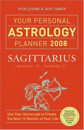 Your Personal Astrology Planner 2008: Sagittarius: Levine, Rick; Jawer, Jeff