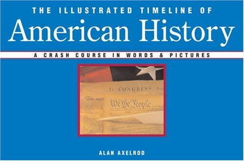 The Illustrated Timeline of American History: A Crash Course in Words & Pictures (1402748612) by Alan Axelrod