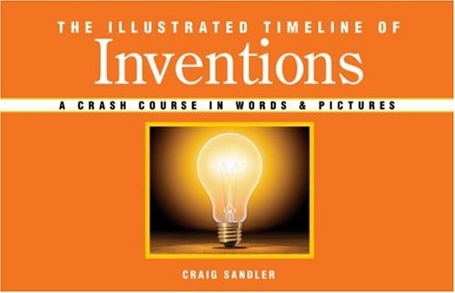 9781402748622: The Illustrated Timeline of Inventions: A Crash Course in Words & Pictures