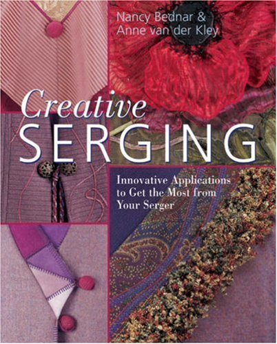 9781402749100: Creative Serging: Innovative Applications to Get the Most from Your Serger