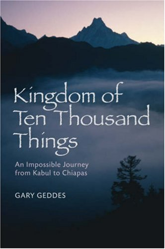 9781402753442: Kingdom of Ten Thousand Things: An Impossible Journey from Kabul to Chiapas